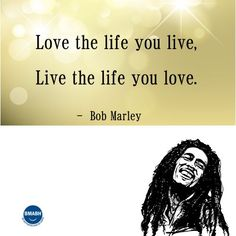 Bob Marley quotes- Love the life you live, live the life you love. #inspirational #Bob Marley #quotes visit www.bmabh.com for more inspirational quotes. Be Motivated And Be Happy - bmabh.com