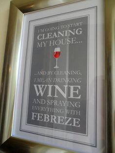This listing is for a finished frame and artwork, featuring a quote for wine lovers: Im going to start cleaning my house...and by cleaning I mean
