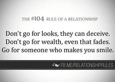 The rule of a relationship 'Don't go for looks, they can decieve. Don't go for wealth, even that fades. Go for someone who makes you smile. Love Me Quotes, Heart Quotes, Wise Quotes, Relationship Rules, Relationships, How To Apply, How To Make, Make You Smile, Helping People