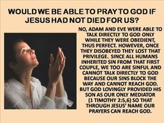 Would we be able to pray to God if Jesus had not died for us?