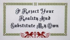 I reject your reality and substitute my own by Cross-stitch ninja, via Flickr #craftster #diy