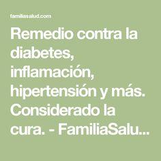 Remedio contra la diabetes, inflamación, hipertensión y más. Considerado la cura. - FamiliaSalud.com