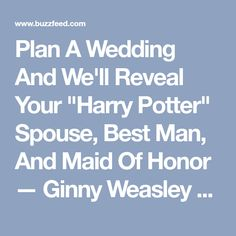 "Plan A Wedding And We'll Reveal Your ""Harry Potter"" Spouse, Best Man, And Maid Of Honor — Ginny Weasley bride, Moaning Myrtle maid of honor — Draco Malfoy best man"