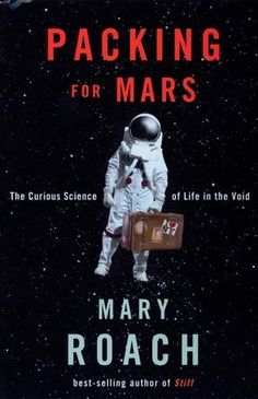 Packing for Mars: The Curious Science of Life in the Void - Mary.: Packing for Mars: The Curious Science of Life in the Void -… Science Humor, Science Books, Science Space, Funny Science, Good Books, Books To Read, My Books, Free Books, Reading Lists