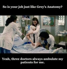 Lmao seriously- grey's anatomy doctors are not portraying real doctors correctly at all!! As if anyone thought they were..