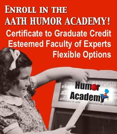 AATH Humor Academy starts this year on April 3 in Vincennes, IN at the AATH conference http://www.aath.org/humor-academy