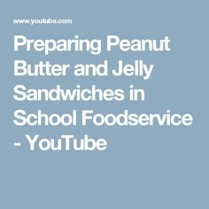 Preparing Peanut Butter and Jelly Sandwiches in School Foodservice - YouTube