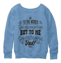 To The World You Are One Person But To Me You Are The World Dad.