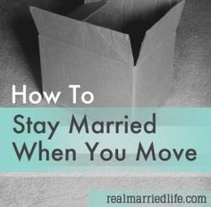 How To Stay Married When You Move:  Advice from several women about how to deal with the issues that arise when you move to a new city.  realmarriedlife.com