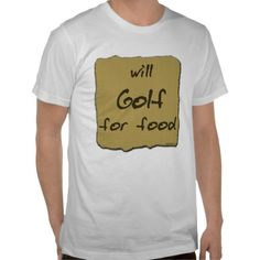 Will Golf For Food Tee Shirts