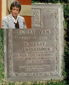 Robert Jack Stein, better known by his stage name Bobby Van (December 6, 1928 – July 31, 1980) was a musical actor, best known for his career on Broadway, in films and television from the 1950s through the 1970s. He was also a game show host and panelist.In 1979, Van was diagnosed with a malignant brain tumor. After a five and a half month battle with cancer, he died in Los Angeles on July 31, 1980. Cemetery Headstones, Old Cemeteries, Cemetery Art, Graveyards, Gardens Of Stone, Famous Tombstones, Spooky Places, Grave Markers, Famous Graves