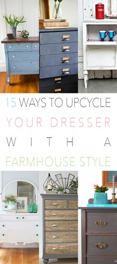 15 Ways to Upcycle Your Dresser With A Farmhouse Style ( http://thecottagemarket.com/2017/02/15-ways-upcycle-dresser-farmhouse-style.html )Andrea,21...