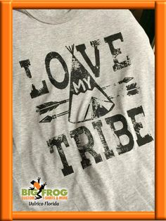 e8f701ac9 Custom Love My Tribe shirt. Get your custom apparel at Big Frog in Valrico.