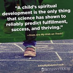 """A child's spiritual development is the only thing that science has shown to reliably predict fulfillment, success, and thriving.""—from Are My Kids on Track?"