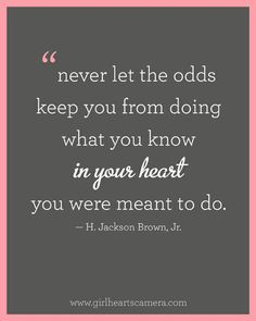What have you been holding off on, that you KNOW in your heart you were meant to do? Start doing it today. It only requires one small step to start.