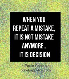 #quotes - When you repeat a mistake, it is not...more on purehappylife.com