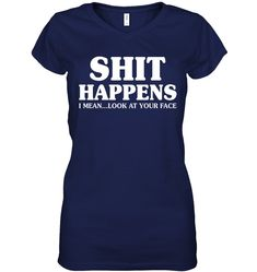 Shit Happens I Mean Cool Gifts For Women V neck T Shirt Gifts Fashionable V neck T Shirt Sayings For Women