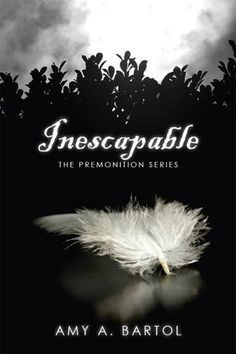 Download Inescapable (The Premonition #1) by Amy A. Bartol (.epub)  #freeEbook  - http://bit.ly/1IVv5hT