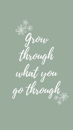 Grow Through What You Go Through Quote iPhone Wallpaper | Blossom Cases
