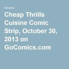 Cheap Thrills Cuisine Comic Strip, October 30, 2013 on GoComics.com
