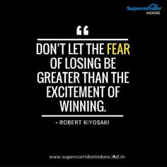 Don't let the fear of losing be greater than the excitement of winning. #SuperCorridor #Indore