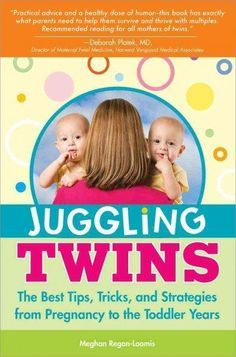 Juggling Twins: The Best Tips, Tricks and Strategies from Pregnancy to the Toddler Years