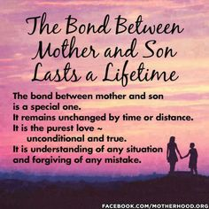 the bond between mother son lasts a lifetime the bond between mother son is a special one it remains unchanged by time or distance it is the purest