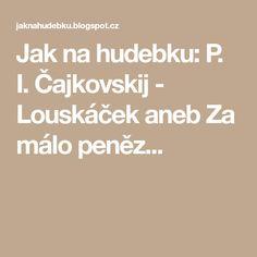 Jak na hudebku: P. I. Čajkovskij - Louskáček aneb Za málo peněz...