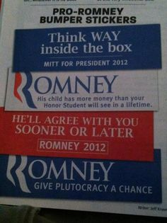 Romney bumper-stickers.  Not so funny....too close to reality.