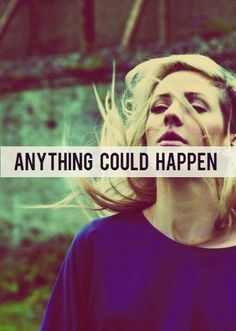 Anything Could Happen- Ellie Goulding