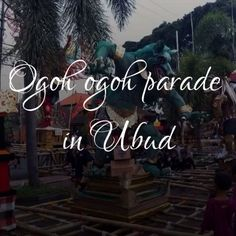 The ogoh ogoh; the parade before Nyepi