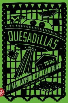 Quesadillas, by Juan Pablo Villalobos (February 11)