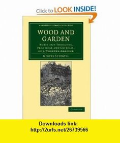 Wood and Garden Notes and Thoughts, Practical and Critical, of a Working Amateur (Cambridge Library Collection - Life Sciences) (9781108037198) Gertrude Jekyll , ISBN-10: 1108037194  , ISBN-13: 978-1108037198 ,  , tutorials , pdf , ebook , torrent , downloads , rapidshare , filesonic , hotfile , megaupload , fileserve