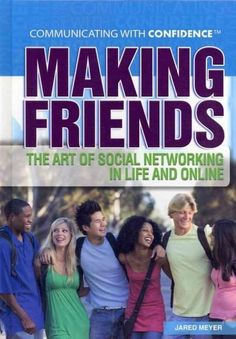 Making Friends  The Art of Social Networking in Life and Online