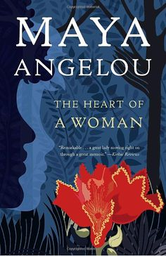 The Heart of A Woman - Maya Angelou    Absolutely loved this book, it is a must read for every woman.