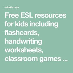 Free ESL resources for kids including flashcards, handwriting worksheets, classroom games and children's song lyrics. Esl Resources, Teacher Resources, Popular Kids Songs, Bingo Sheets, English For Beginners, Abc Songs, Alphabet Writing, Handwriting Worksheets, Vocabulary Games