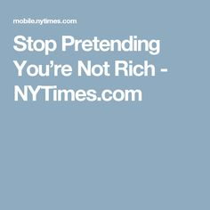 Stop Pretending You're Not Rich - NYTimes.com