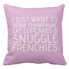 I Just Want To - Champagne  Frenchies Pillow: Designed exclusively for FBRN Learn more about the French Bulldogs in need at frenchbulldogrescue.org :