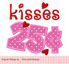 25 cent kisses Applique -4x4 5x7 6x10-Machine Embroidery Applique Design by CherryStitchDesign on Etsy https://www.etsy.com/listing/119564313/25-cent-kisses-applique-4x4-5x7-6x10