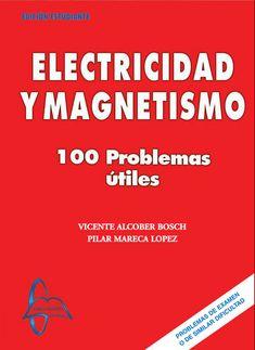 ELECTRICIDAD Y MAGNETISMO 100 Problemas Útiles Autores: Pilar Mareca López y Vicente Alcober Bosch  Editorial: García Maroto Editores ISBN: 9788493478575 ISBN ebook: 9788492976652 Páginas: 333 Área: Ciencias y Salud Sección: Física http://www.ingebook.com/ib/NPcd/IB_BooksVis?cod_primaria=1000187&codigo_libro=123