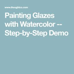 Painting Glazes with Watercolor -- Step-by-Step Demo