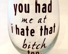"""You Had Me At I Hate That Bitch Too - Wine Glass, with """"You're my favorite bitch to bitch about bitches with"""" on other side❤️for me and my booo Funny Wine Glasses, Stemless Wine Glasses, Diy Tumblers, Custom Tumblers, Shilouette Cameo, Wine Glass Sayings, Wine Craft, Cup Crafts, Painted Wine Glasses"""