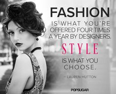 Pin for Later: 34 Famous Fashion Quotes Perfect For Your Pinterest Board  Seasons may change, but personal style is no passing trend.