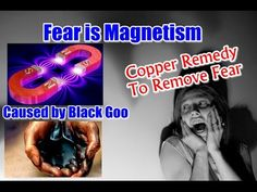 Fear Is Magnetic. Permanent CURE of Fear through Copper.