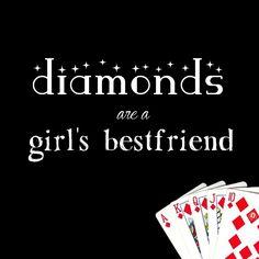 Diamonds are a girl's best friend. Poker  www.ultimatepoker.com