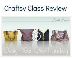 Craftsy Class Review:  Design your Own Bags