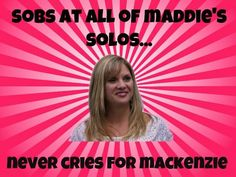 Dance Mom Fact.... This is true but also mackenzie solos are cutise acro numbers and maddies are heartwarming. I think this is the reason