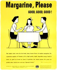 """Margarine for me!""  These ads for the National Association of Margarine Manufacturers date from 1947-48. They all had bright yellow backgrounds and were three distinct styles, two of which were illustrated."