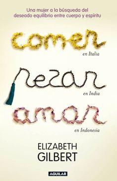 Comer, Rezar y Amar - Elizabeth Gilbert