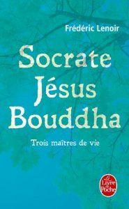 Socrate, Jésus, Bouddha: Amazon.fr: Frédéric Lenoir: Livres